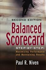 Balanced Scorecard : Maximizing Performance and Maintaining Results by Paul...