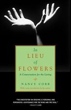 In Lieu of Flowers: A Conversation for the Living Cobb, Nancy Howard Paperback