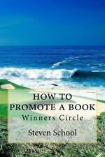 How to Promote a Book : Winners Circle by Steven School (2014, Paperback)