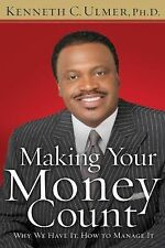 (New) Making Your Money Count : Why We Have It, How to Manage It Kenneth Ulmer