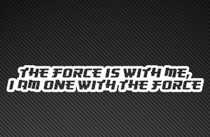 THE FORCE IS WITH ME, I AM ONE WITH THE FORCE Star Wars Rogue One Vinyl Sticker