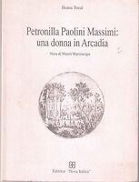 Petronilla Paolini Massimi: una donna in Arcadia - Ileana Tozzi - Libro nuovo!