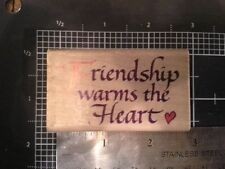 Friendship warms the Heart wood mounted Rubber stamp - may be discolored damaged