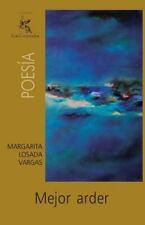 Mejor Arder by Margarita Losada Vargas (2013, Paperback)