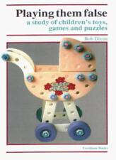 Playing Them False : A Study of Children's Toys, Games and Puzzles,Bob Dixon