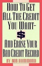 How To Get All The Credit You Want And Erase Your Bad Credit Record