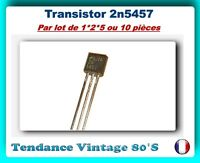*** LOT DE 1*2*5 OU 10 TRANSISTORS  2N5457 JFET CANAL-N 5MA TO92 - FAIRCHILD ***