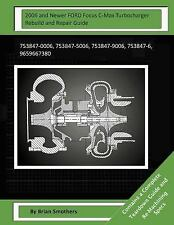 2006 and Newer FORD Focus C-Max Turbocharger Rebuild and Repair Guide :...