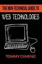 Non-Technical Guide to Web Technologies: By Chheng, Tommy