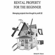 RENTAL PROPERTY for the BEGINNER - Managing a Project from Thought to Profit...