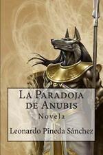 La Paradoja de Anubis by Leonardo Pineda Sánchez (2014, Paperback)