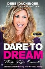 DARE TO DREAM: This Life Counts: A Secret Guide to Making Your Dreams A Reality