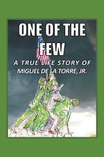 One of the Few : A True Life Story of Miguel de la Torre Jr by Miguel Dela Torre