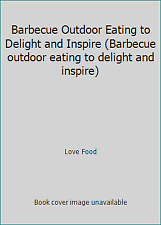 Barbecue Outdoor Eating to Delight and Inspire (Barbecue outdoor eating to.