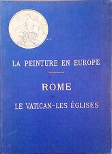 LA PEINTURE EN EUROPE. ROME. LE VATICAN-LES EGLISES PAR GEORGES LAFENESTRE
