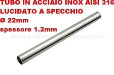 TUBO IN ACCIAIO INOX AISI 316 LUCIDATO A SPECCHIO DIAMETRO 22MM SPESSORE  1,2 MM
