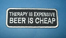 `THERAPY IS EXPENSIVE BEER IS CHEAP ` SEW OR   IRON ON PATCH