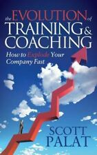 The Evolution of Training and Coaching : How to Explode Your Company Fast by...