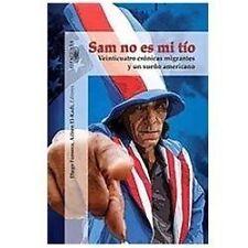 Sam no es mi tío: Veinticuatro crónicas migrantes y un sueño americano (Sam