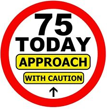 75th FUN BIG PARTY BIRTHDAY BADGE (APPROACH WITH CAUTION) / ANY AGE / GIFTS