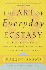 The Art of Everyday Ecstasy by Anand, Margot , Paperback