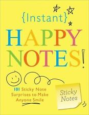 Instant Happy Notes 101 Sticky Notes Surprises to Make Anyone Smile Sourcebooks