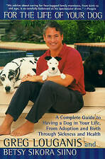 For the Life of Your Dog: A Complete Guide to Having a Dog From Adoption and Bir