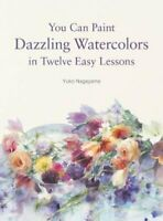You Can Paint Dazzling Watercolors in Twelve Easy Lessons 9780062877765