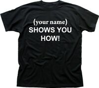 PERSONALISE with your name KEITH SHOWS YOU HOW funny black t-shirt 9449