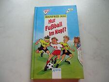 Nur Fußball im Kopf!--Manfred Mai--Arena Verlag  -NEU