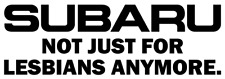 Subaru Not Just For Lesbians Anymore Decal, Jdm Funny Decal for Car, Wrx, Sti