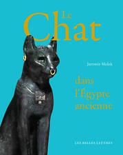 Jaromir MALEK Le Chat dans l'Égypte ancienne Egyptologie belles lettres 2016
