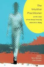 The Intuitive Practitioner: On the Value of Not Always Knowing What-ExLibrary