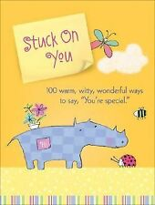 Stuck on You : 100 Warm, Witty, Wonderful Ways to Say, You're Special by Todd Ha