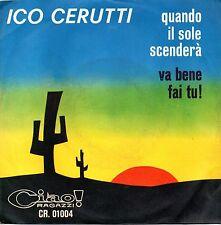 Ico Cerutti-Quando Il Sole Scenderà/Va Bene Fai Tu! 45 giri NM Clan Celentano