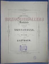 PIANO GF PARTITION JOSEPH LEŸBACH FANTAISIE BELLINI LA SONNAMBULA 1858 OPUS 27