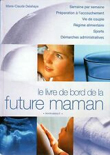LE LIVRE DE BORD DE LA FUTURE MAMAN / MARIE-CLAUDE DELAHAYE
