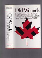 Old Wounds: Jews, Ukrainians & the Hunt for Nazi War Criminals in Canada, Troper
