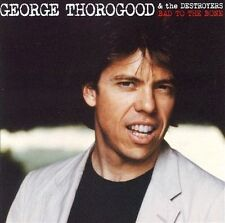 Bad to the Bone by George Thorogood & the Destroyers Brand New!!!!