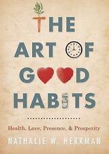 NEW - The Art of Good Habits: Health, Love, Presence, and Prosperity