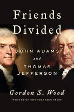 Friends Divided : John Adams and Thomas Jefferson by Gordon S. Wood (2017,...