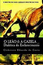 O Leao and a Gazela : Dialetica Do Esclarecimento by Cleberson Da Costa...