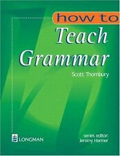 How to Teach Grammar by Scott Thornbury and Jeremy Harmer (2000, Paperback)