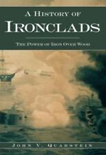 A History of Ironclads : The Power of Iron over Wood by John V. Quarstein (2007…