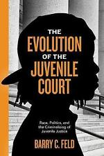 The Evolution of the Juvenile Court: Race, Politics, and the Criminalizing of Ju