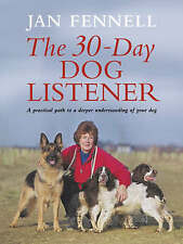 The Practical Dog Listener: The 30-Day Path to a Lifelo..., Jan Fennell Hardback