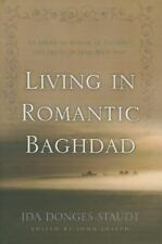 Living In Romantic Baghdad: An American Memoir Of Teaching And Travel In Iraq...