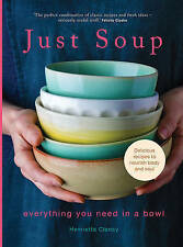 Just Soup: 50 Mouth-Watering Recipes for Health and Life: H Clancy (HB) NEW #50