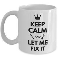 Handyman Mechanic Gift Funny Coffee Mug Keep Calm Let Me Fix It Ceramic White 11