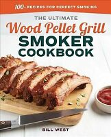 Ultimate Wood Pellet Grill Smoker Cookbook : 100+ Recipes for Perfect Smoking...